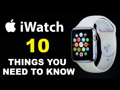 Apple iWatch : 10 Things You Need to Know